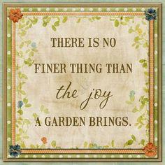 There is no finer thing than the joy a Garden brings Garden Joy quote Garden Poems, Garden Quotes, Joy Quotes, Nature Quotes, Qoutes, Garden Journal, Junk Journal, Garden Nursery, Garden Club