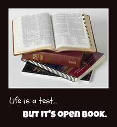 """Life is a test... but it's open book.""    Life, test, open book    http://bookofmormononline.com/1639/jesus-christ-in-the-book-of-mormon"