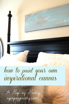 Easy DIY painted canvas with inspirational quote. - something like this would look good over our headboard