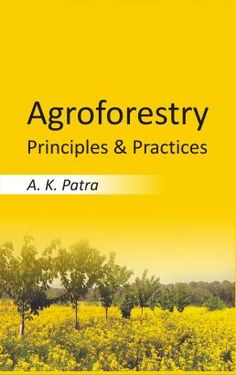 Horticulture Books, Agroforestry Principles and Practices: Dr. Alok Kumar Patra:, 9789381450765 - nipabooks.com