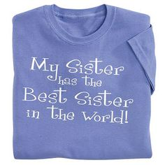 My Sister T Shirt - Gifts, Clothing, Jewelry, Home Decor and Home Furnishings as Featured in Popular Catalogs | Catalog Favorites
