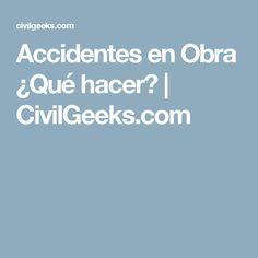 Accidentes en Obra ¿Qué hacer? | CivilGeeks.com
