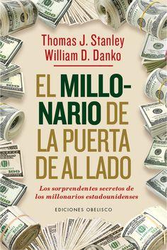 El millonario de la puerta de al lado : los sorprendentes secretos de los millonarios estadounidenses / Thomas J. Stanley, William D. Danko.. -- Barcelona : Obelisco, 2015.