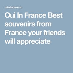 Oui In France Best souvenirs from France your friends will appreciate