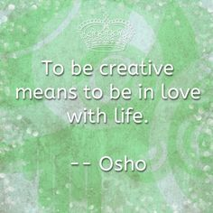 """""""To  be creative means to be in Love with Life."""" ~Osho ༺♥༻    Professional Artist is the foremost business magazine for visual artists. Visit ProfessionalArtistMag.com.- www.professionalartistmag.com"""