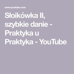 Słoikówka II, szybkie danie  - Praktyka u Praktyka - YouTube