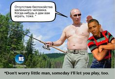 He would meet up with Putin and say: Yo wassup? I could shut all your economy down in one month, and revert your country back to eating only fish eggs 99 Problems, Us Presidents, Little Man, Obama, No Worries, Let It Be, America, Schools, Funny