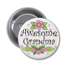 New Grandma, and Grandma-to-be buttons.  Perfect for the baby shower or as a way to announce the pregnancy.  http://www.newbabyinthefamily.blogspot.com