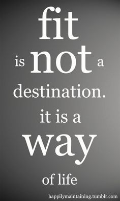 #fit is not a destination, its a way of life @inspirationalquotes