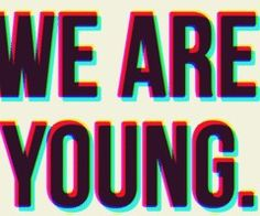 """tell-me-it-will-be-alright: """" Tonight, we are young. So let's set the world on fire, we can burn brighter than the sun. Young Wild Free, Wild And Free, Facebook Tumblr, Quotes To Live By, Life Quotes, Music Quotes, World On Fire, We Are Young, Young Young"""
