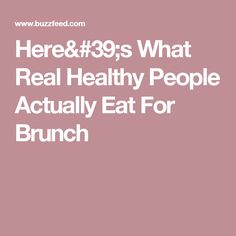 Here's What Real Healthy People Actually Eat For Brunch
