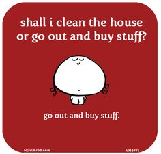 http://lastlemon.com/vimrod/vm8771/ shall i clean the house or go out and buy stuff? go out and buy stuff.