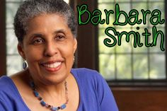 Barbara Smith (born 1946) is an American lesbian feminist and socialist who has played a significant role in building and sustaining Black Feminism in the United States. Since the early 1970s she has been active as a critic, teacher, lecturer, author, scholar, and publisher of Black feminist thought. She has also taught at numerous colleges...Read More »
