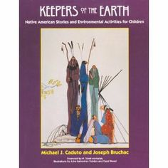 RESOURCES: Keepers of the Earth: Native American Stories and Environmental Activities for Children series by Joseph Bruchac and Michael Caduto.
