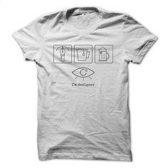 I'm Designer T-Shirt T Shirt, Hoodie, Sweatshirts - design t shirts #tee #teeshirt
