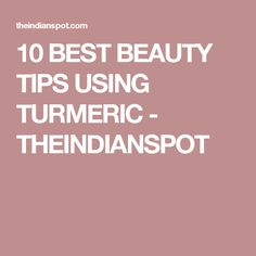10 BEST BEAUTY TIPS USING TURMERIC - THEINDIANSPOT