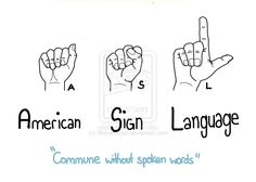ASL stands for A- American S- Sign L- Language. The sign language native to North America and used in select countries around the world (not always in Spoken English countries and it is not universal: no language is including signed).