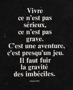 Life is not serious, it does not matter. It's an adventure, it's almost a game. We must escape the gravity of fools Nice Quotes, Isn, Jacques, The Fool, French, Adventure, Personalized Items, Games, Instagram
