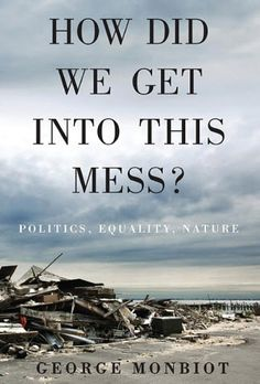 """Read """"How Did We Get Into This Mess? Politics, Equality, Nature"""" by George Monbiot available from Rakuten Kobo. Leading political and environmental commentator on where we have gone wrong, and what to do about it """"Without countervai. Date, Got Books, Books To Read, Reading Books, Reading Lists, Political Freedom, Penguin Random House, What To Read, Book Photography"""