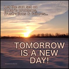 Tomorrow is a new day....