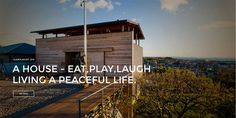 A HOUSE - EAT,PLAY,LAUGH LIVING A PEACEFUL LIFE.