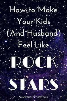 Use this super-quick, do-able idea today to make your husband and kids feel loved and special. Mom-win! How to Make Your Kids (and Husband) Feel Like Rock Stars|The Holy Mess