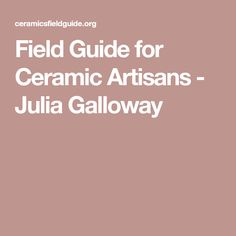Field Guide for Ceramic Artisans - Julia Galloway
