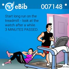 Start long run on the   treadmill - look at the   watch after a while.   3 MINUTES PASSED.