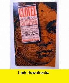 Clotel Or, the Presidents Daughter  A Narrative of Slave Life in the United States (9780821601808) William Wells Brown, William Edward Farrison , ISBN-10: 0821601806  , ISBN-13: 978-0821601808 ,  , tutorials , pdf , ebook , torrent , downloads , rapidshare , filesonic , hotfile , megaupload , fileserve