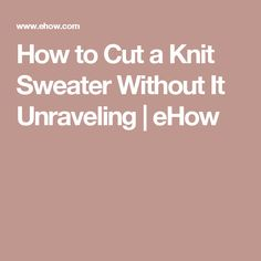 How to Cut a Knit Sweater Without It Unraveling | eHow