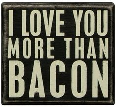 """Primitives By Kathy Box Sign, """"I Love You More Than Bacon"""" by Primitives By Kathy, http://www.amazon.com/dp/B00864B98O/ref=cm_sw_r_pi_dp_WO43qb0JTS787"""