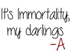 Pretty Little Liars - It's Immortality my Darlings by Quotation Park • Also buy this artwork on wall prints, apparel, stickers, and more.