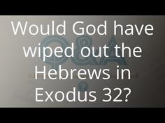 Would God have wiped out the Hebrews in Exodus 32?