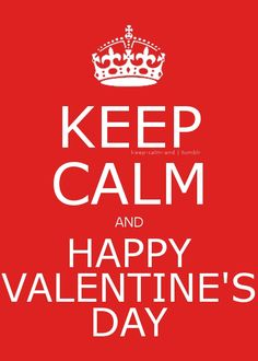 Keep calm and happy Valentine's Day.