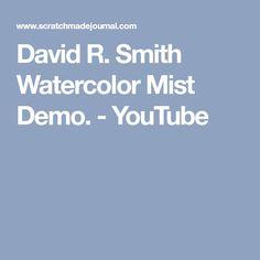 David R. Smith Watercolor Mist Demo. - YouTube