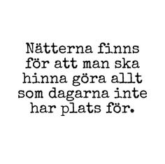 I drömmarna kan man allt man vill. 'The nights are to allow time to do everything that the days do not have room for'...