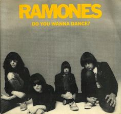 """Do you wanna dance?"" - Ramones"