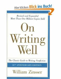 On Writing Well, 30th Anniversary Edition: The Classic Guide to Writing Nonfiction: Amazon.de: William Zinsser: Englische Bücher