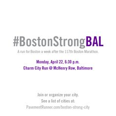 #BostonStrongBAL - a run for Boston one week after the 117th Boston Marathon. Something we love has been changed forever. See a complete list of runs happening in cities around the world.