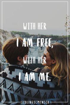 Visual Statements®️ With her I am free, with her I am me. Sprüche / Zitate / Quotes / Leben / Freundschaft / Beziehung / Liebe / Familie / tiefgründig / lustig / schön / nachdenken