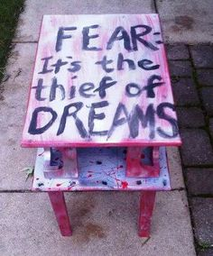 Fear...it's the thief of dreams
