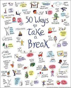 50 ways to take a break!                                                                                                                                                     More