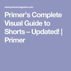 Primer's Complete Visual Guide to Shorts – Updated!   Primer