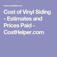 Cost of Vinyl Siding - Estimates and Prices Paid - CostHelper.com