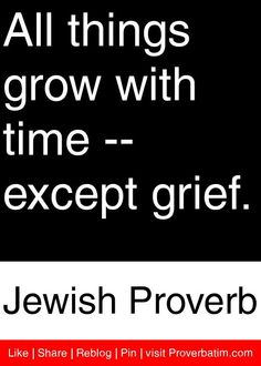 All things grow with time, except grief. Words Quotes, Wise Words, Life Quotes, Wise Sayings, Jewish Quotes, Religious Quotes, Jewish Proverbs, African Proverb, Learn Hebrew