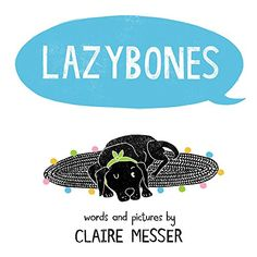 Search -- Lazybones / words & pictures by Claire Messer. New Children's Books, Dog Books, Ready To Play, Children's Literature, Good Ol, Book Gifts, Book Recommendations, Book Format, Childrens Books