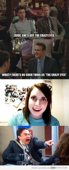 "How I Met Your Mother- crazy eyes HAHA!  Michael always talks about girls with ""Crazy Eyes""!"