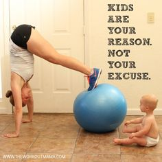Kids are your reason. Not your excuse!