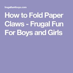 How to Fold Paper Claws - Frugal Fun For Boys and Girls