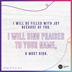 I will be filled with joy because of you. I will sing praises to your name, O Most High. –Psalm 9:2 NLT #VerseOfTheDay #Bible